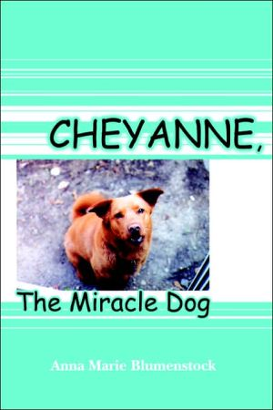 Cheyanne, the Miracle Dog book written by Anna Marie Blumenstock