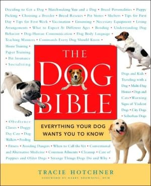 The Dog Bible: Everything Your Dog Wants You to Know book written by Tracie Hotchner