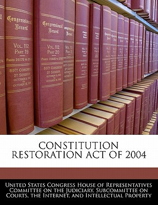 Constitution Restoration Act of 2004 written by United States Congress House of Represen