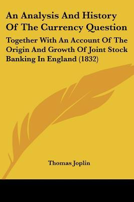 An Analysis And History Of The Currency Question: Together With An Account Of The Origin And... written by Thomas Joplin