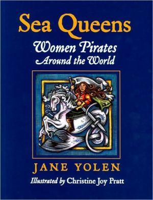 Sea Queens: Women Pirates Around the World book written by Jane Yolen