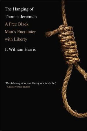 The Hanging of Thomas Jeremiah: A Free Black Man's Encounter with Liberty book written by J. William Harris