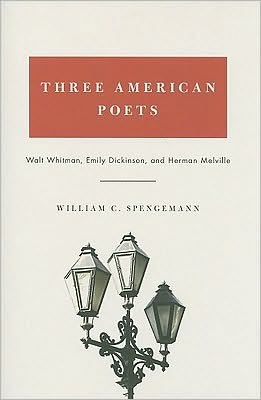Three American Poets: Walt Whitman, Emily Dickinson, and Herman Melville book written by William C. Spengemann