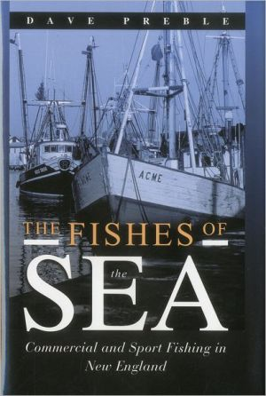 Fishes of the Sea: Commercial and Sport Fishing in New England book written by Dave Preble