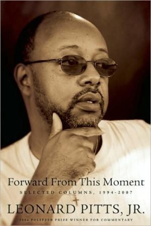 Forward From this Moment: Selected Columns, 1994-2008 book written by Leonard Pitts Jr.