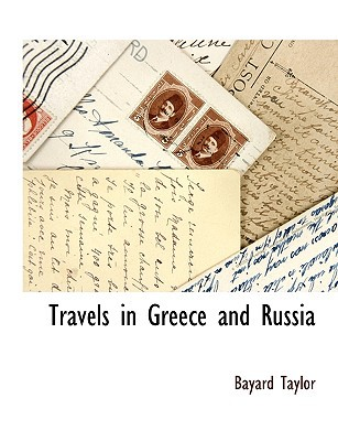 Travels in Greece and Russia book written by Taylor, Bayard