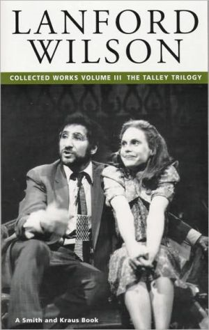 Lanford Wilson: The Talley Trilogy- Collected Full-Length Plays, Vol. 3 book written by Lanford Wilson