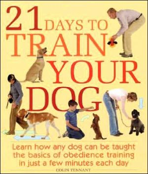 21 Days to Train Your Dog: Learn how any dog can be taught the basics of obedience training in just a few minutes each day written by Colin Tennant
