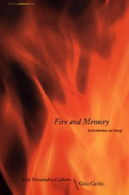 Fire and Memory: On Architecture and Energy book written by Luis Fernandez-Galiano