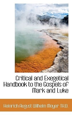 Critical and Exegetical Handbook to the Gospels of Mark and Luke book written by Meyer, Heinrich August Wilhelm