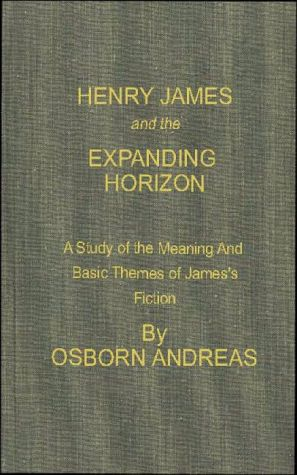 Henry James and the Expanding Horizon: A Study of the Meaning and Basic Themes of James's Fiction book written by Osborn Andreas