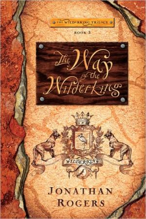 The Way of the Wilderking (The Wilderking Trilogy Series #3), Vol. 3 book written by Jonathan Rogers