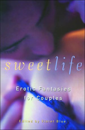 Sweet Life: Erotic Fantasies for Couples book written by Violet Blue