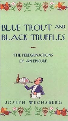 Blue Trout and Black Truffles: The Peregrinations of an Empire book written by Joseph Wechsberg