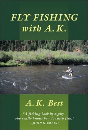 Fly Fishing with A.K book written by A. K. Best