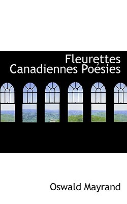 Fleurettes Canadiennes Po Sies book written by Mayrand, Oswald