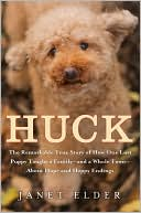 Huck: The Remarkable True Story of How One Lost Puppy Taught a Family--and a Whole Town--About Hope and Happy Endings book written by Janet Elder