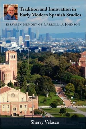 Tradition And Innovation In Early Modern Spanish Studies. Essays In Memory Of Carroll B. Johnson book written by Sherry Velasco