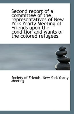 Second Report of a Committee of the Representatives of New York Yearly Meeting of Friends Upon the C written by Of Friends New York Yearly Meeting, Soc