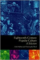 Eighteenth-Century Popular Culture: A Selection book written by John Mullan