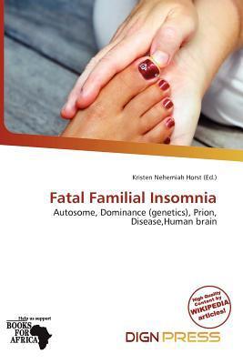Fatal Familial Insomnia written by Kristen Nehemiah Horst