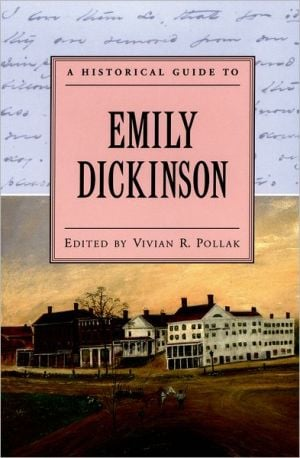 A Historical Guide to Emily Dickinson (Historical Guides to American Authors Series) book written by Vivian R. Pollak