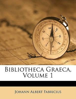 Bibliotheca Graeca, Volume 1 book written by Fabricius, Johann Albert