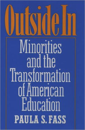 Outside In: Minorities and the Transformation of American Education book written by Paula S. Fass