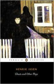 Ghosts and Other Plays: Ghosts, An Enemy of the People, and When We Dead Awaken book written by Henrik Ibsen