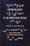 Archaeologies of an Uncertain Future: Recent Generations of Canadian Women Writing book written by Karen McPherson