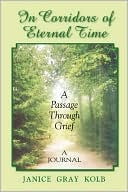 In Corridors of Eternal Time: A Passage Through Grief: A Journal book written by Janice Gray Kolb