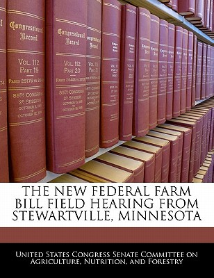 The New Federal Farm Bill Field Hearing from Stewartville, Minnesota written by United States Congress Senate Committee