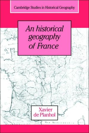 An Historical Geography of France book written by Xavier De Planhol