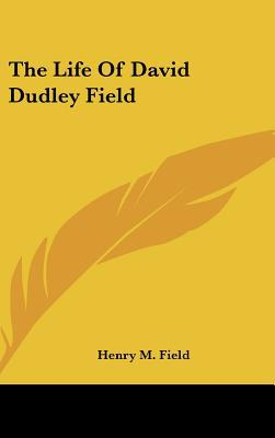 The Life of David Dudley Field written by Field, Henry M.