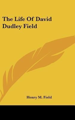 The Life of David Dudley Field written by Field, Henry M.