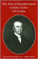 The Liberal Republicanism of John Taylor of Caroline book written by Garrett Ward Sheldon