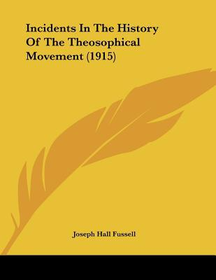 Incidents In The History Of The Theosophical Movement (1915) written by Joseph Hall Fussell