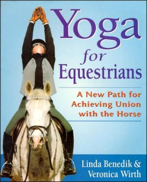 Yoga for Equestrians: A New Path for Achieving Union with the Horse book written by Linda Benedik