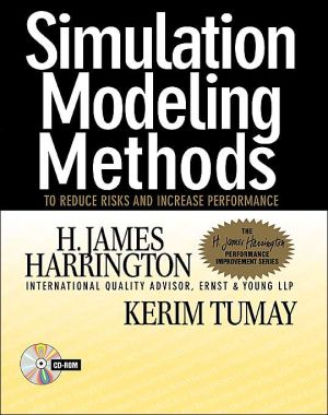 Simulation Modeling Methods: To Reduce Risks and Increase Performance (CD-ROM Included) book written by H. James Harrington