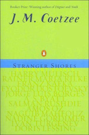 Stranger Shores: Literary Essays, 1986-1999 book written by J. M. Coetzee