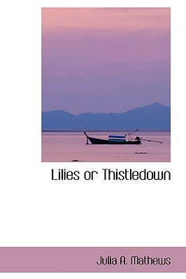 Lilies or Thistledown written by Mathews, Julia A.