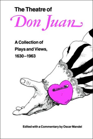 The Theatre of Don Juan: A Collection of Plays and Views, 1630-1963 written by Oscar Mandel