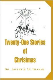Twenty-One Stories of Christmas book written by Arthur W. Bloom