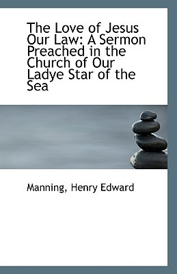 The Love of Jesus Our Law: A Sermon Preached in the Church of Our Ladye Star of the Sea book written by Manning Henry Edward