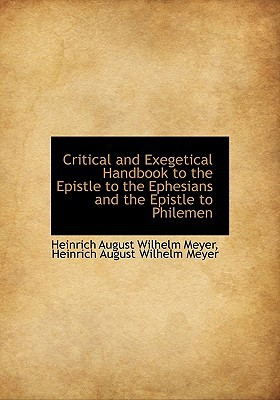 Critical and Exegetical Handbook to the Epistle to the Ephesians and the Epistle to Philemen book written by Meyer, Heinrich August Wilhelm