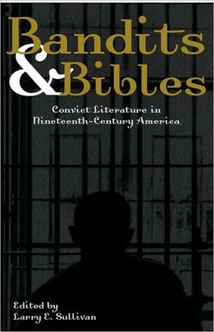 Bandits & Bibles: Convict Literature in Nineteenth-Century America, Vol. 1 written by Larry E. Sullivan