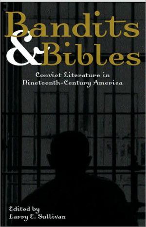 Bandits & Bibles: Convict Literature in Nineteenth-Century America, Vol. 1 book written by Larry E. Sullivan