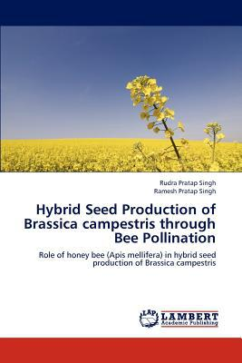 Hybrid Seed Production of Brassica Campestris Through Bee Pollination written by