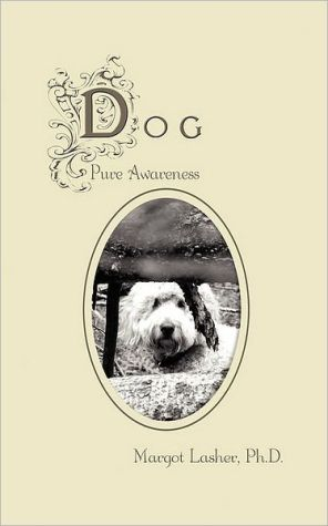 Dog: Pure Awareness book written by Dr. Margot Lasher