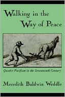 Walking in the Way of Peace: Quaker Pacifism in the Seventeenth Century book written by Meredith Baldwin Weddle